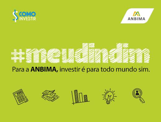 MeuDindim, para a ANBIMA investir é para todo mundo sim.
