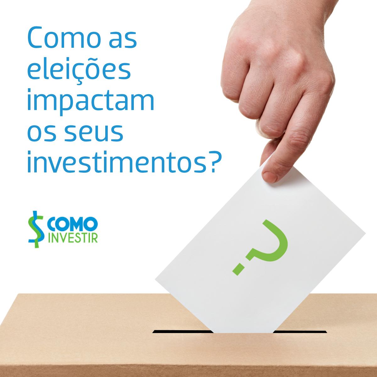 Por que as eleições impactam nos seus investimentos?