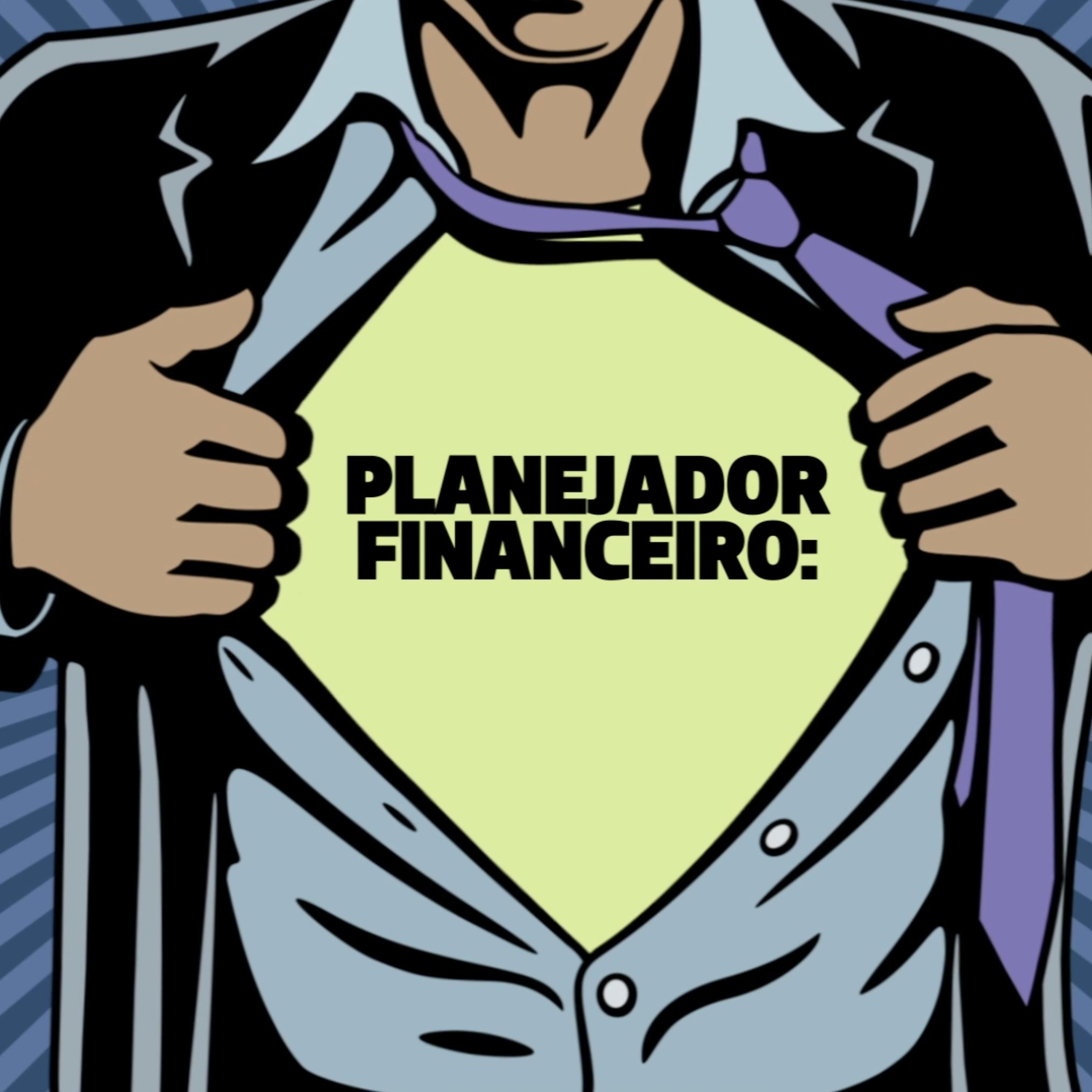 Planejador financeiro: o super-herói das suas finanças