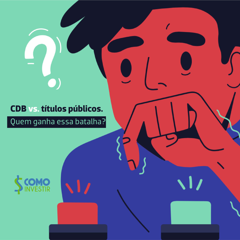 Batalha de investimentos: CDB x títulos públicos