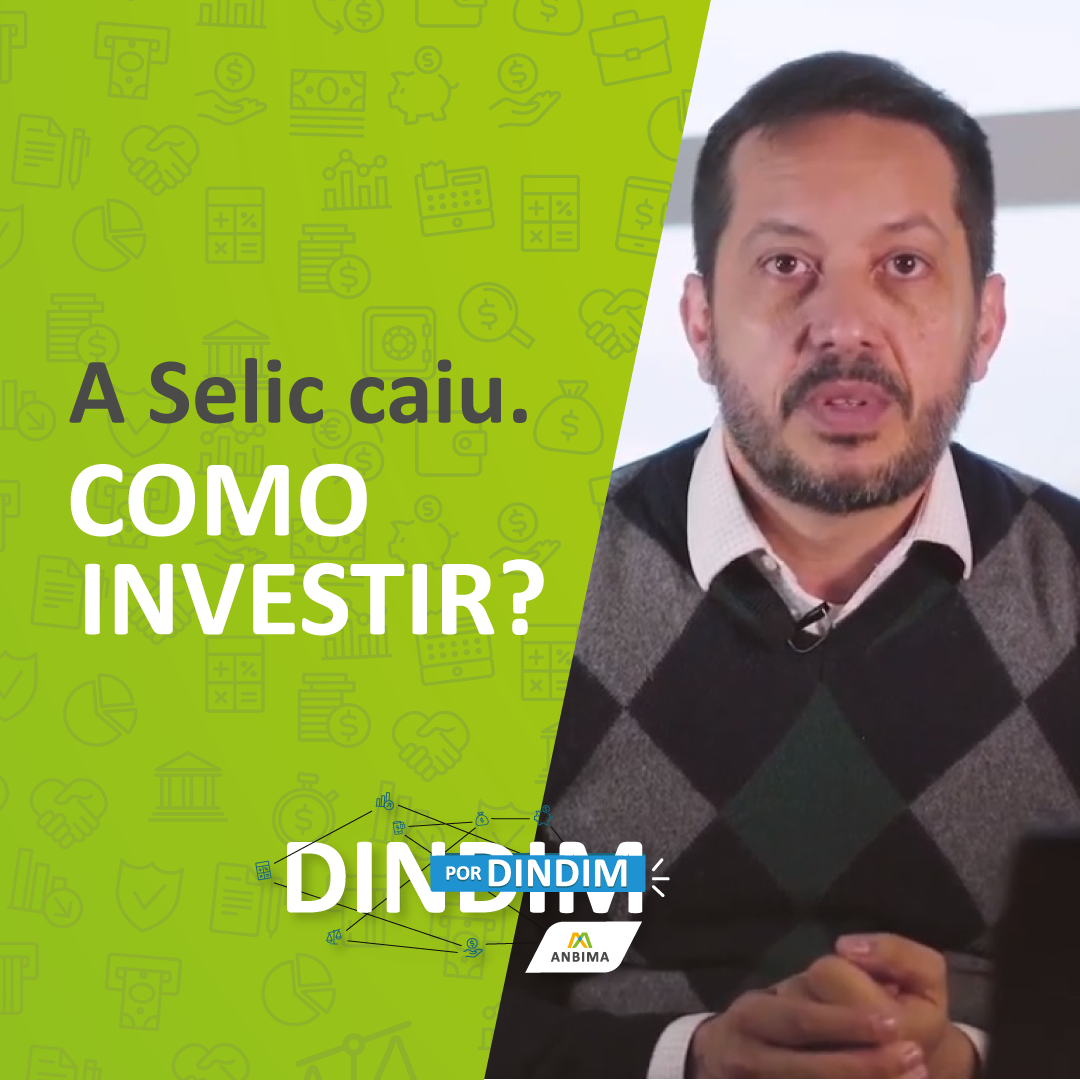 A Selic caiu. Como Investir?