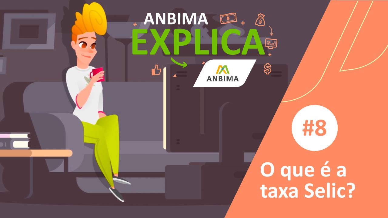 ANBIMA Explica: taxa Selic