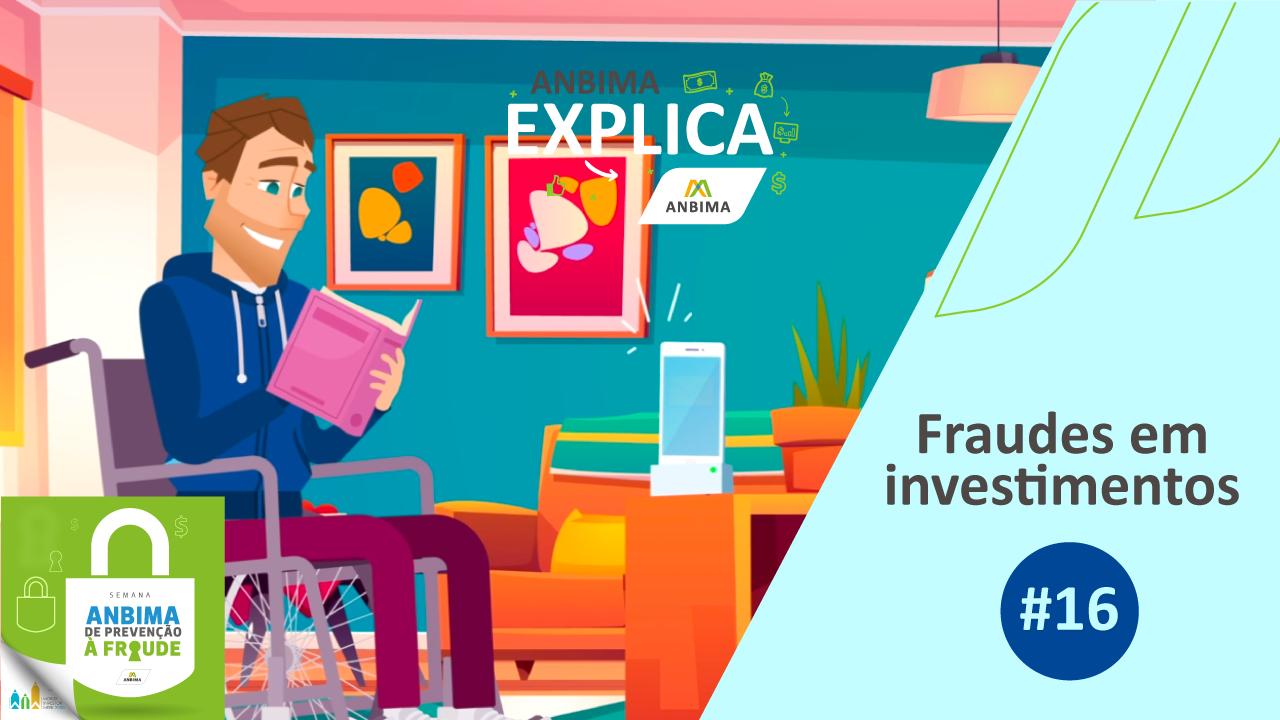 ANBIMA Explica: Fraudes em investimentos
