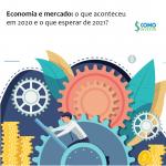 Economia e mercado: o que aconteceu em 2020 e o que esperar de 2021?