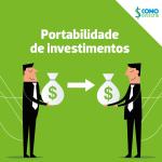 Portabilidade de investimentos: o que é, como funciona e como fazer?