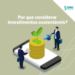 Por que considerar os investimentos sustentáveis na hora de investir?
