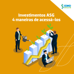 Investimentos ASG: 4 maneiras de acessar estas alternativas no mercado!