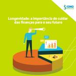 Longevidade: a importância de cuidar das finanças para o seu futuro